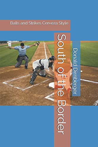South of the Border: Balls and Strikes Cerveza Style by Independently published