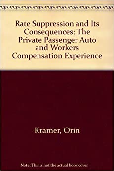 Rate Suppression and Its Consequences: The Private Passenger Auto and Workers Compensation Experience