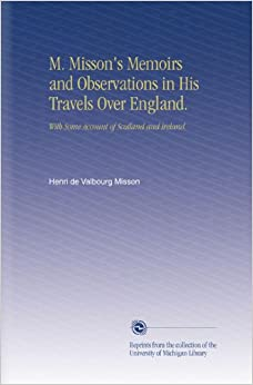 Book M. Misson's Memoirs and Observations in His Travels Over England.: With Some Account of Scotland and Ireland.