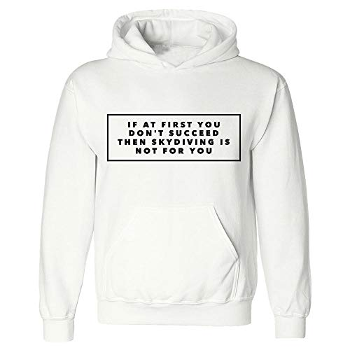 Skydiving Hoodies - If at First You Don't Succeed Then is Not for You - Thrill Seeker Gift Idea White (Skydiving Mens Hoodie)