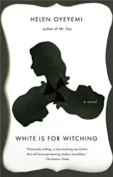 White is for Witching by [Oyeyemi, Helen]