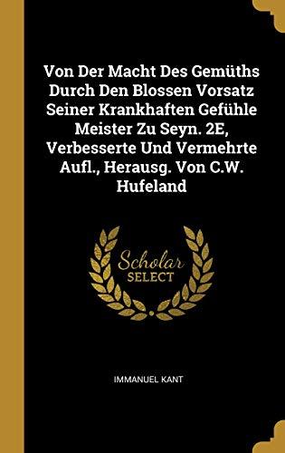 Von Der Macht Des Gemüths Durch Den Blossen Vorsatz Seiner Krankhaften Gefühle Meister Zu Seyn. 2e, Verbesserte Und Vermehrte Aufl., Herausg. Von C.W. Hufeland (German Edition)