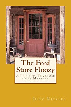 The Feed Store Floozy (The Penelope Pembroke Cozy Mystery Series Book 3) by [Nickles, Judy]