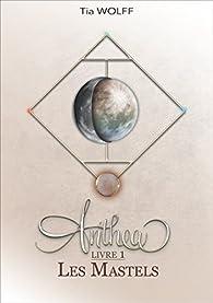 Anthea, tome 1 : Les Mastels par Tia Wolff