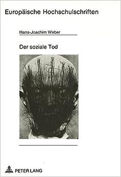 Der Soziale Tod: Zur Soziogenese Von Todesbildern (Europaeische Hochschulschriften / European University Studie)