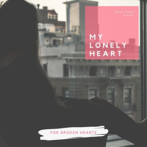 (My Lonely Heart - Adult Vocal Tracks For Broken Hearts)