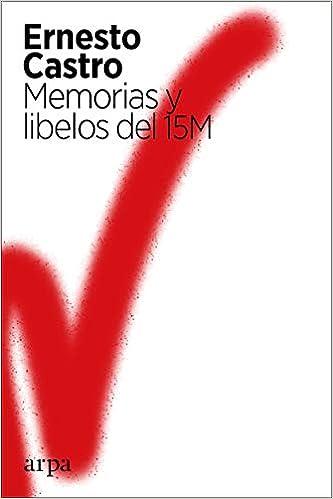 Memorias y libelos del 15M de Ernesto Castro