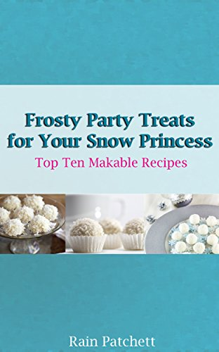 Frosty Party Treats for Your Snow Princess (Top Ten Makable Recipes Book 2) ()