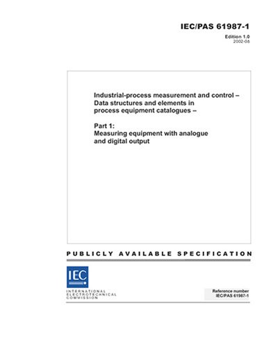 IEC/PAS 61987-1 Ed. 1.0 en:2002, Industrial-process measurement and control - Data structures and elements in process equipment catalogues - Part 1: ... equipment with analogue and digital (Analogue Output)