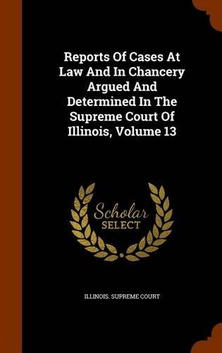 Download Reports Of Cases At Law And In Chancery Argued And Determined In The Supreme Court Of Illinois, Volume 13 pdf epub