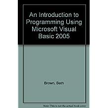 An Introduction to Programming Using Microsoft Visual Basic 2005
