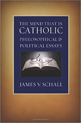 the mind that is catholic philosophical and political essays  the mind that is catholic philosophical and political essays james v schall 9780813215419 com books