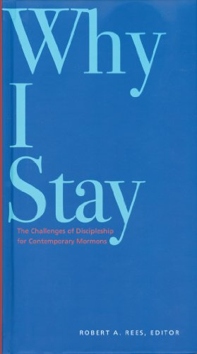 Why I Stay: The Challenges of Discipleship for Contemporary Mormons Robert A. Rees