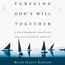 Pursuing God's Will Together: A Discernment Practice for Leadership Groups Audiobook by Ruth Haley Barton Narrated by Angela Starling