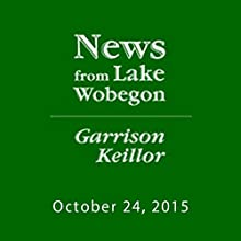 October 24, 2015: The News from Lake Wobegon Radio/TV Program by  A Prairie Home Companion with Garrison Keillor Narrated by Garrison Keillor