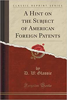 A Hint on the Subject of American Foreign Patents (Classic Reprint)