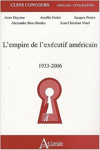 Télécharger des livres gratuits en ligne nook L'empire de l'exécutif américain : 1933-2006 PDF by Anne Deysine,Jacques Portes,Aurélie Godet