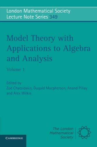 Model Theory with Applications to Algebra and Analysis: Volume 1 (London Mathematical Society Lecture Note Series)