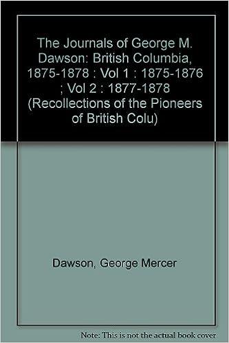 1875-1878 British Columbia Dawson 1877-1878 Vol 1 1875-1876 ; Vol 2 The Journals of George M