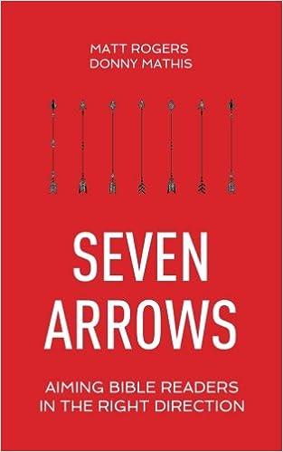 Seven Arrows of Bible Study - Matt Rogers