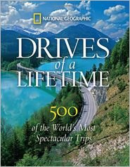 National Geographic Drives of a Lifetime: 500 of the World's Most Spectacular Trips