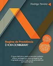 Regime de previdência: é hora de migrar?: O guia definitivo para o servidor público sobre vantagens e desvanta