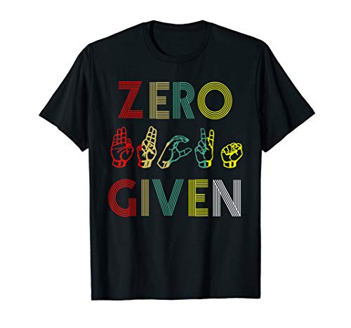 - Zero Given Vintage Sign Language funny T-shirt
