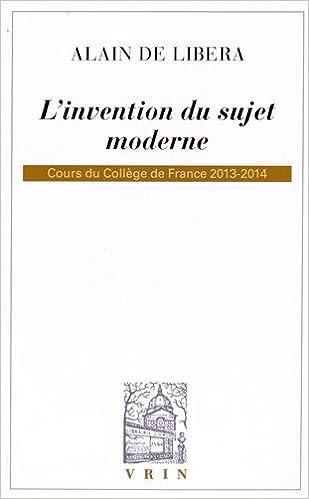 Linvention du sujet moderne : Cours du Collège de France 2013-2014 Bibliothèque dhistoire de la philosophie: Amazon.es: Alain de Libera: Libros en idiomas ...