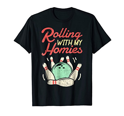 Rolling with my Homies T shirt Bowling Bowlers Funny Gift (Rolling With My Homies)