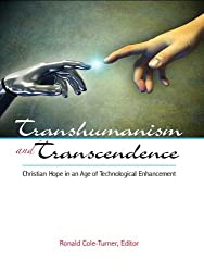 Transhumanism and Transcendence: Christian Hope in an Age of Technological Enhancement