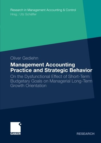 Management Accounting Practice and Strategic Behavior: On the Dysfunctional Effect of Short-Term Budgetary Goals on Mana