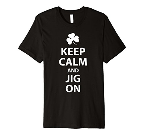 Keep Calm And Jig On Premium T-Shirt (Jig Premium)