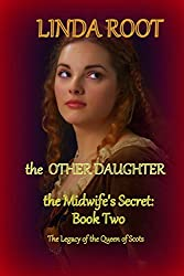 The Other Daughter: The Midwife's Secret, Part II (The Legacy of the Queen of Scots) (Volume 4)