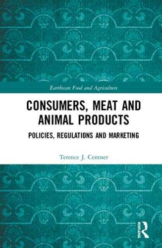 Consumers, Meat and Animal Products: Policies, Regulations and Marketing (Earthscan Food and Agriculture) por Terence J. Centner
