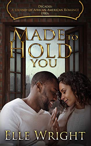 Search : Made To Hold You (Decades: A Journey of African American Romance Book 9)