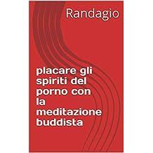 placare gli spiriti del porno con la meditazione buddista (Italian Edition)