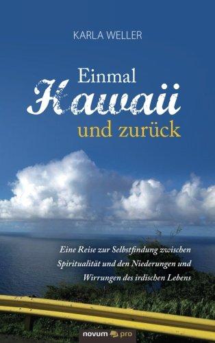 Einmal Hawaii und zurück: Eine Reise zur Selbstfindung zwischen Spiritualität und den Niederungen und Wirrungen des irdischen Lebens (German Edition)