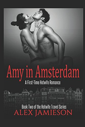 Amy in Amsterdam: A First-Time Hotwife Story (The Hotwife Travel Series) by Independently published