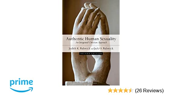 Authentic human sexuality an integrated christian approach authentic human sexuality an integrated christian approach judith k balswick jack o balswick 9780830828838 amazon books fandeluxe Choice Image