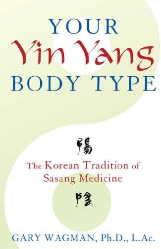 Your Yin Yang Body Type: The Korean Tradition of Sasang Medicine