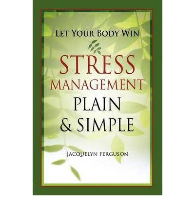 Download Let Your Body Win - Stress Management Plain & Simple (Paperback) - Common ebook
