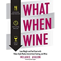 What When Wine – Lose Weight and Feel Great with Paleo–Style Meals, Intermittent Fasting, and Wine