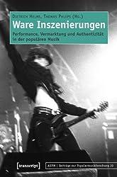 Ware Inszenierungen: Performance, Vermarktung und Authentizität in der populären Musik