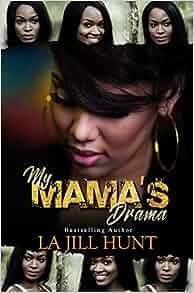 Amazon com: My Mama's Drama (9781601620972): La Jill Hunt: Books