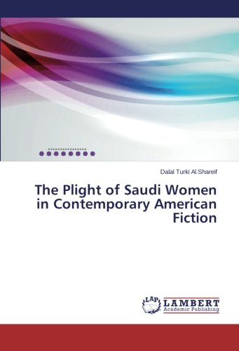 The Plight of Saudi Women in Contemporary American Fiction: A Postcolonial Feminist Approach to Jo Franklin's The Wing of the Falcon and John's Briley's The First Stone -  Dalal Turki Al.Shareif, Paperback
