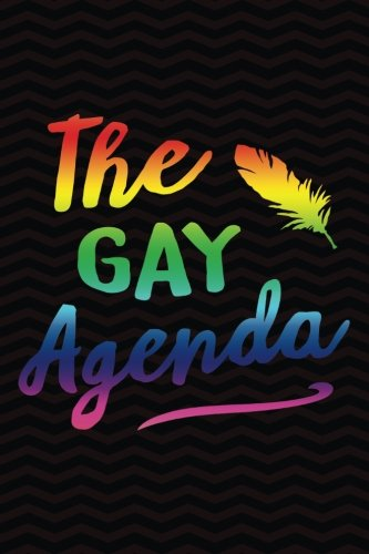 The Gay Agenda: Gag Gift for Gay and Lesbian Notebook - LGBT Gag Gifts - Funny Gay Pride Gag Gifts for Men or Women - 6 x 9 Wide-Ruled Paper 108 pages (Agenda The Gay)