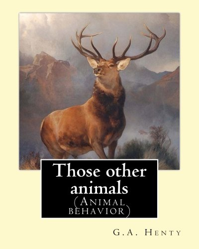 Those other animals, By G.A.Henty, illustrations By Harrison Weir: (Animal behavior) Harrison William Weir (5 May 1824 – 3 January 1906), known as ... Fancy