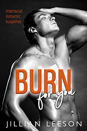 Burn For You: Interracial romantic suspense (Burn Into Me Book 2)