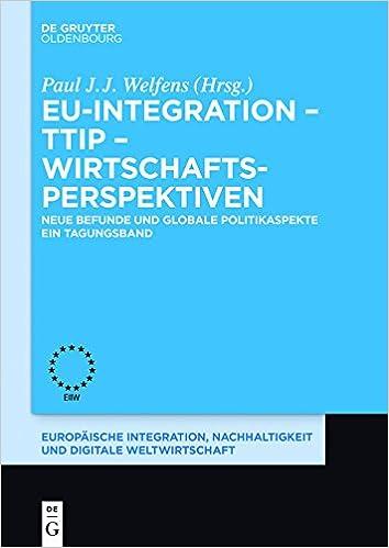 Eu-Integration Ttip Wirtschaftsperspektiven: Neue Befunde Und Globale Politikaspekte. Ein Tagungsband. (Europaische Integration Und Digitale Weltwirtschaft)