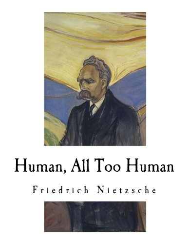 Human, All Too Human: A Book for Free Spirits (Friedrich Nietzsche)